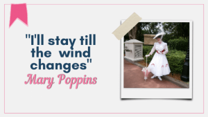 I'll stay till the wind changes - Mary Poppins